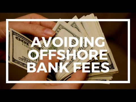How to avoid high offshore bank fees