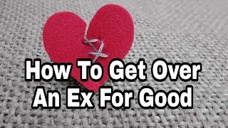How To Get Over An Ex For Good|Health And Tips