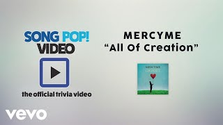 MercyMe - All Of Creation (Official Trivia Video)