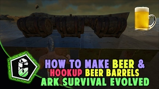 🍺🍺 🍺 Ark Survival Evolved - How To Make Beer & Hookup Beer Barrels 🍺🍺🍺