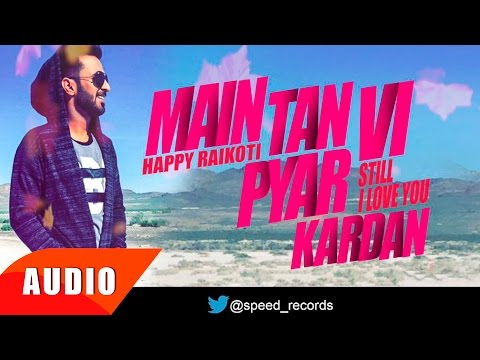 Main Tan Vi Pyar Kardan (Full Audio Song) | Happy Raikoti | Punjabi Song Collection | Speed Records