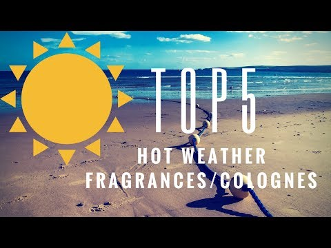 Top 5 Hot Weather Fragrances/Colognes