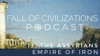 13. The Assyrians - Empire of Iron