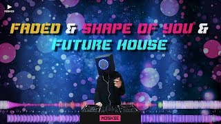 (클럽노래 디제잉) Faded & Shape Of You & Future House  Mini mix  (DJ Moshee 모쉬댄스뮤직)