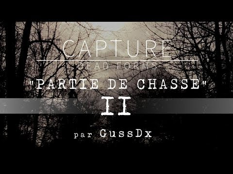 "CAPTURE DEAD FORMS S01 ép02 : ""Partie de Chasse"" (docu-fiction)"