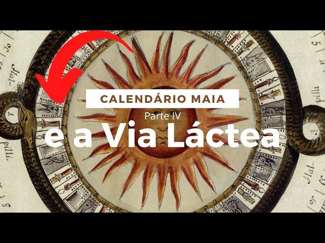 Calendario Maia e a Via Lactea Parte IV