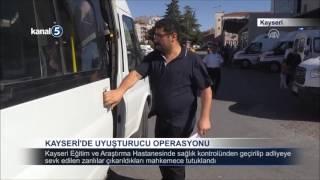 KAYSERİ DE UYUŞTURUCU OPERASYONU