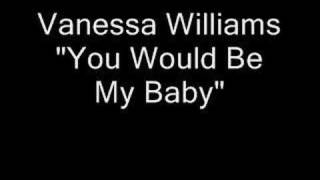 Watch Vanessa Williams You Would Be My Baby video