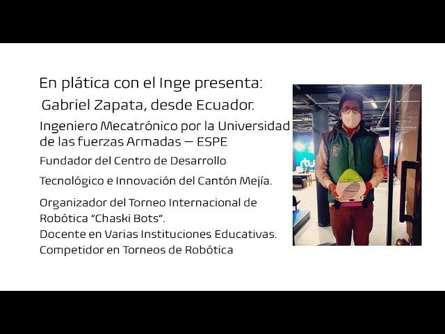 En plática con el Inge presenta: Gabriel Zapata, ingeniero mecatrónico desde Ecuador.