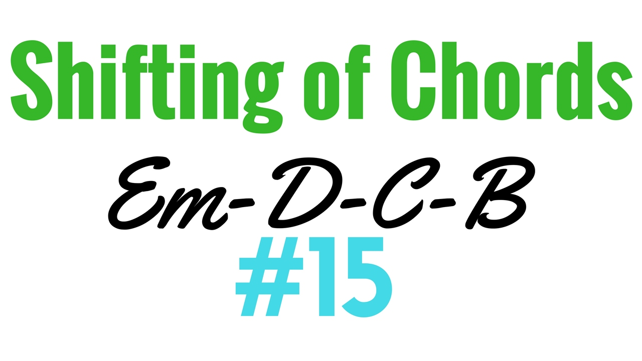 How To Shift The Chords Em D C B On Guitar Tuitorial 15 By