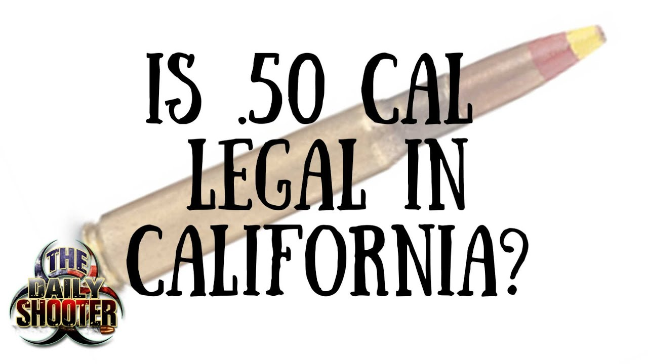 Is .50 Cal Legal in California?