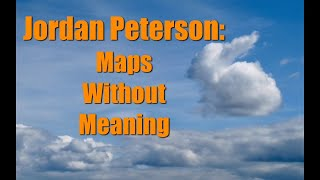 Jordan Peterson: Maps Without Meaning