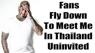 Fans Fly Down To Meet Me In Thailand Uninvited
