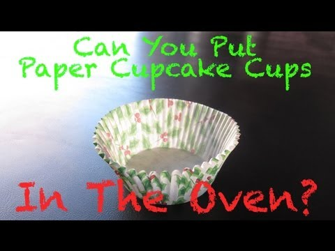 Can You Put Paper Cupcake Cups In The Oven?
