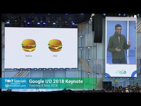 TWiT Specials 330: Google I/O Keynote 2018