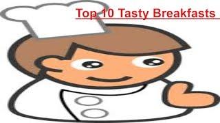 Top 10 Tasty Breakfasts 🥓🥐
