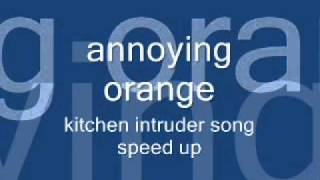 annoying orange - kitchen intruder song speed up