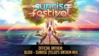 Bloxx - Sunrise (Yelgo's Anthem Mix) (Official Sunrise Festival 2013 Anthem)
