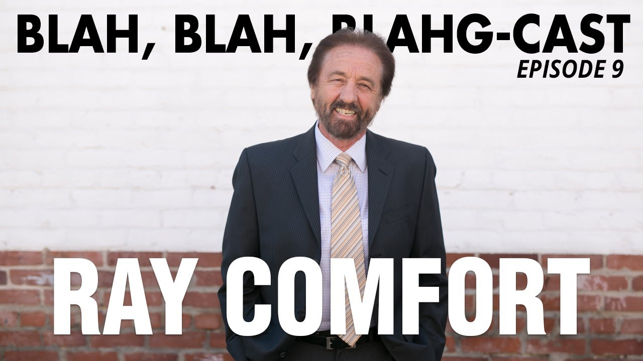 BLAH, BLAH, BLAHG-CAST /// EPISODE 9 /// RAY COMFORT • Evangelist/Author/Producer and much more.