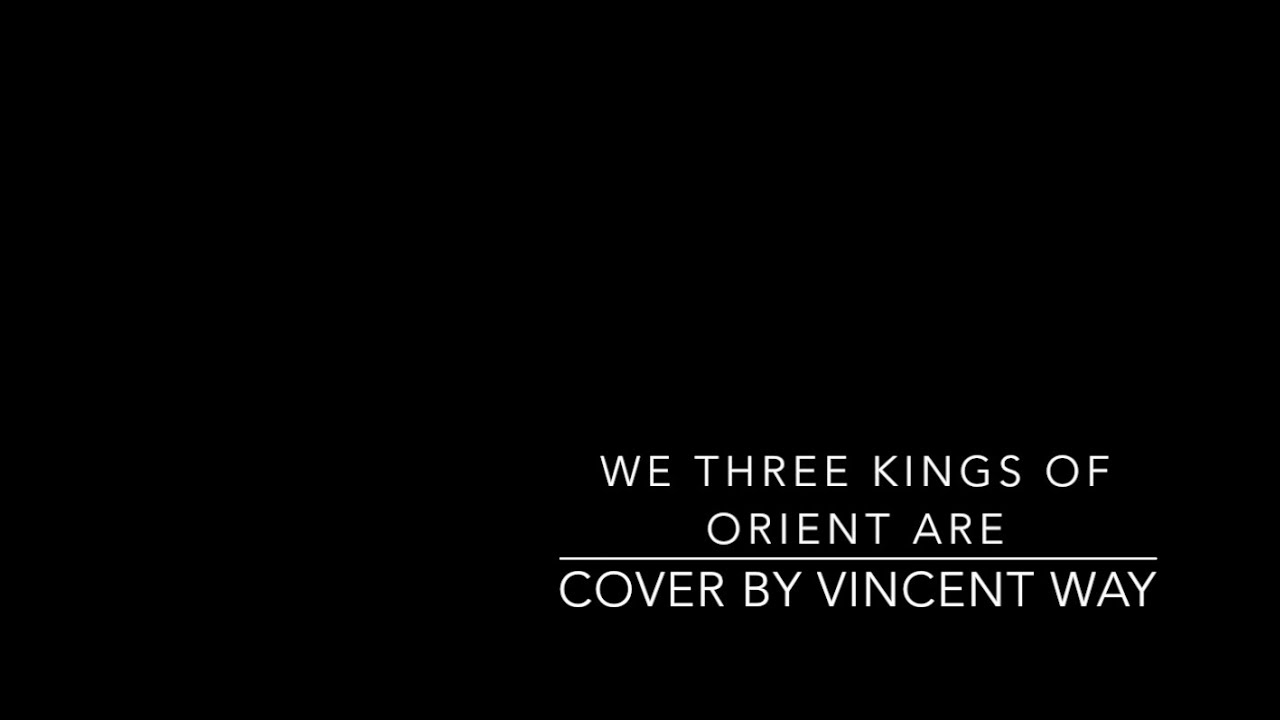 We Three Kings Of Orient Are (Cover) | Vincent Way