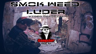 Luder - Smok Weed (Video Oficial) (GangsterHouse)