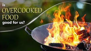 Is Overcooked food Good for us? | #aumsum