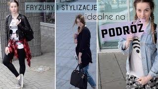 Fryzury i stylizacje idealne na podróż | Sylwia Lipka