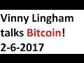 Vinny Lingham talks Bitcoin! 2-6-2017