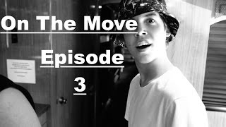 """On The Move"" Ep. 3"