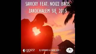 SAVICKY Zakochałem się 2015 (Mp3) - DJ extended edit by Noizz Bros. Music TEAM