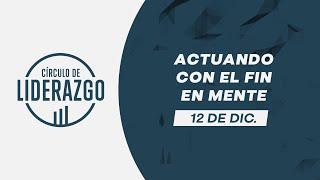Actuando con el fin en mente. | Círculo de Liderazgo | Pastor Rony Madrid