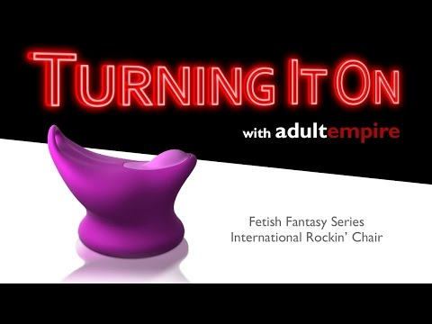 Fetish Fantasy Series International Rockin' Chair - Turning It On with Adult Empire