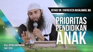 Prioritas Pendidikan Anak - Ustadz DR. Syafiq Reza Basalamah, MA.