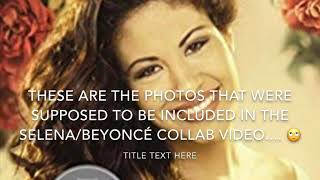 Lost pics of the SELENA/BEYONCÉ COLLABORATION VIDEO