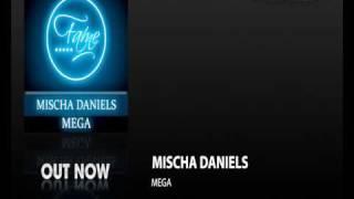 Mischa Daniels - Mega (Original Mix) (FAME035)