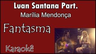 Fantasma - Luan Santana part. Marília Mendonça -  KARAOKÊ Violão Cover