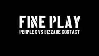 Perplex Vs Bizzare Contact - Fine Play