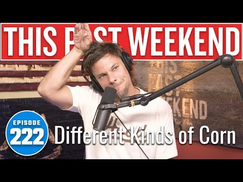 Different Kinds of Corn  This Past Weekend w Theo Von 222