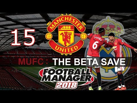 Football Manager 2018 - FM2018  Save - Man United Playthrough - Episode 15 - BEST EVER PERFOMANCE
