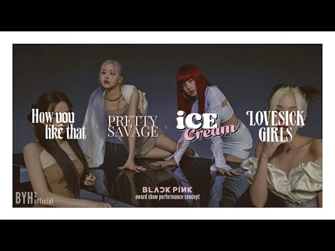 BLACKPINK ' HYLT x Pretty Savage x Ice Cream x Lovesick Girls' (Award Show Performance Concept)