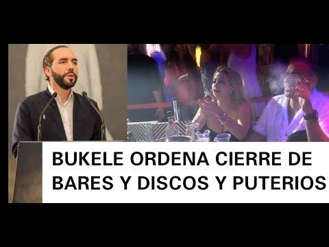 ULTIMA HORA BUKELE CIERRA DISCOTECAS Y BARES POR DECRETO