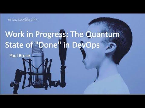 """Work in Progress: The Quantum State of """"Done"""" in DevOps: Paul Bruce"""