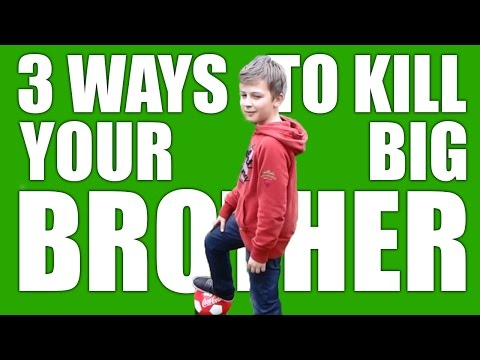 3 Ways To Kill Your Big Brother Part 3 Youtube