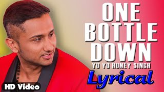 One Bottle Down | Yo Yo Honey Singh | Official Lyrics Video