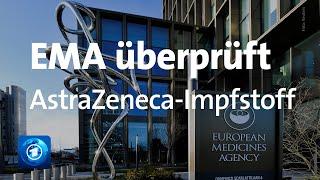 Europäische arzneimittelbehörde ema überprüft impfstoff von astrazeneca