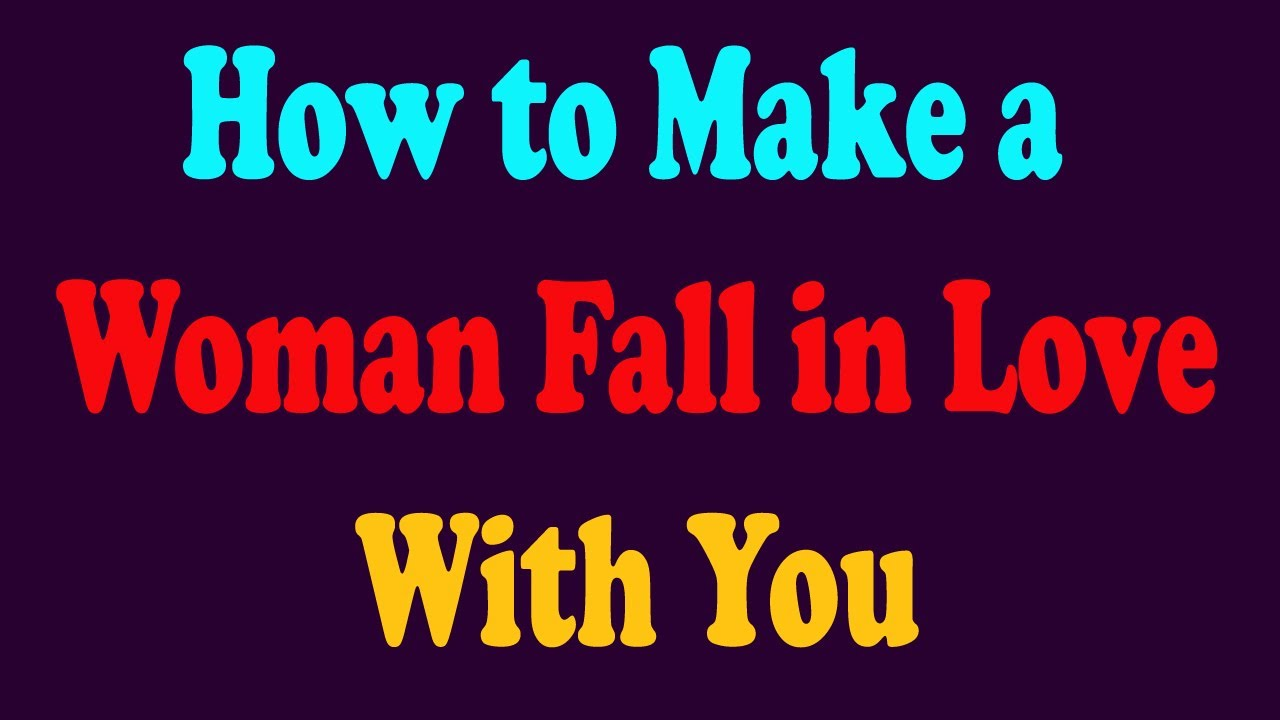 How To Make A Woman In Love With You
