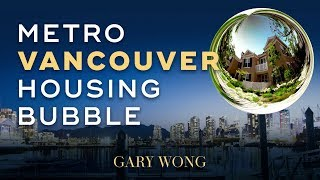 When Will The Metro Vancouver Housing Bubble Burst | Vancouver Real Estate