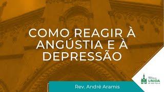 Como Reagir à Angústia e à Depressão - Rev. André Aramis - Conexão com Deus - 01/03/2021