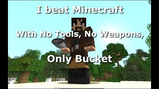 I beat Minecraft with No Weapons, No Tools, Only Bucket.  It was slow.