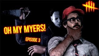 OH MY MYERS! Episode #3 - Survivor Gameplay - Dead By Daylight